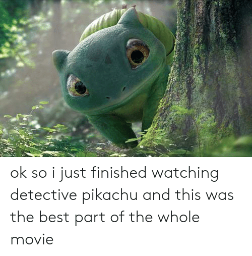Pikachu, Best, and Movie: ok so i just finished watching detective pikachu and this was the best part of the whole movie