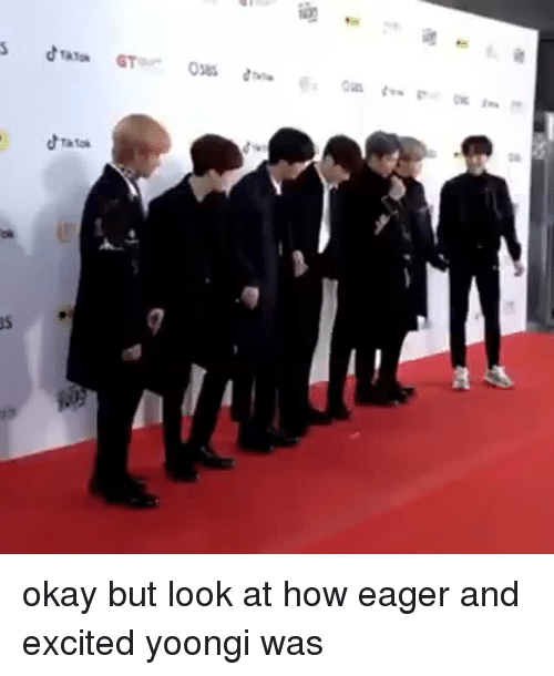 Okay, How, and Look: okay but look at how eager and excited yoongi was
