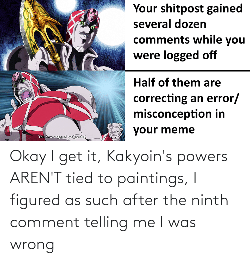 Telling Me: Okay I get it, Kakyoin's powers AREN'T tied to paintings, I figured as such after the ninth comment telling me I was wrong