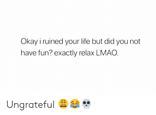 Hood: Okay i ruined your life but did you not  have fun? exactly relax LMAO Ungrateful 😩😂💀
