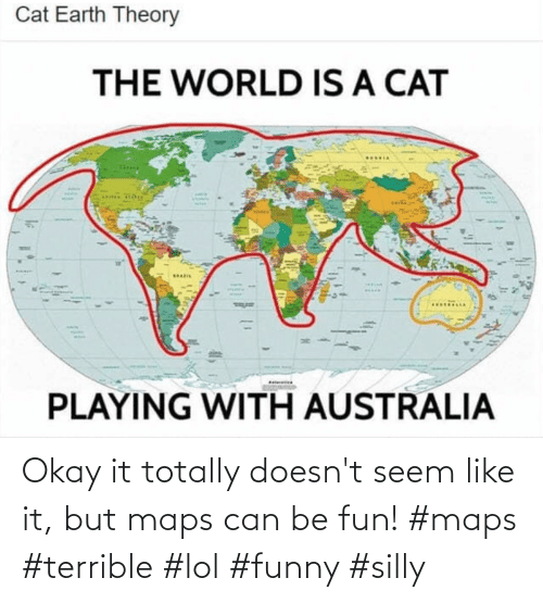 Doesnt: Okay it totally doesn't seem like it, but maps can be fun! #maps #terrible #lol #funny #silly