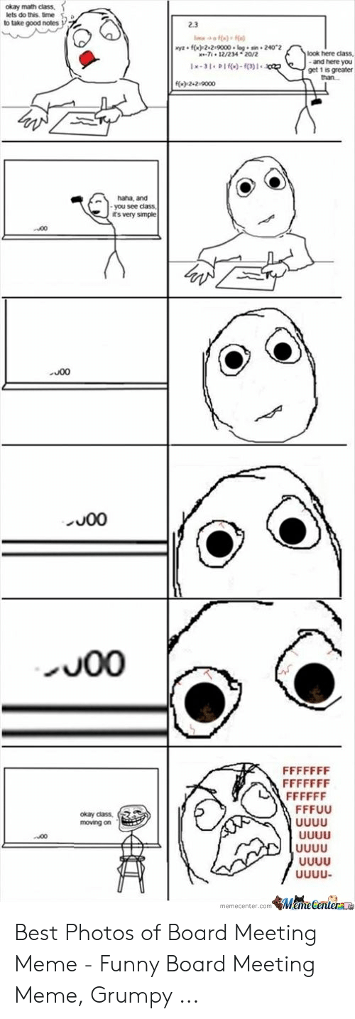 Meeting Meme: okay math class,  ets do this tme s a  to take good notes y7  2.3  y f) 2+2-9000.login 2402  look here class  and here you  get 1 is greater  f()22-9000  haha, and  you see class  rs very simple  0O  J00  okay class, (7  moving on  memecenter.com Mame Centerae Best Photos of Board Meeting Meme - Funny Board Meeting Meme, Grumpy ...