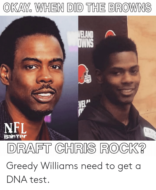 Chris Rock, Nfl, and NFL Draft: OKAY WHEN DID THE BROWNS  WNS  NFL  DRAFT CHRIS ROCK?  BatTer Greedy Williams need to get a DNA test.