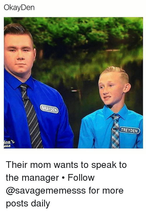 Memes, Mom, and 🤖: OkayDen  BRAYDEN  TREYDEN  ine Their mom wants to speak to the manager • Follow @savagememesss for more posts daily