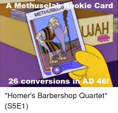 "Barbershops: okie Card  A Methus  USELAH  METHU  JAH  26 conversions in AD 46! ""Homer's Barbershop Quartet""  (S5E1)"