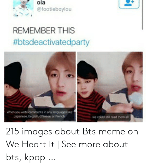 About Bts Kpop: ola  @footieboylou  REMEMBER THIS  #btsdeactivatedparty  When you write comments in any languages like  Japanese, Engish Chinese, or French  we could still read them al 215 images about Bts meme on We Heart It   See more about bts, kpop ...
