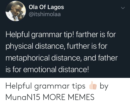 Dank, Memes, and Target: Ola Of Lagos  @itshimolaa  Helpful grammar tip! farther is for  physical distance, further is for  metaphorical distance, and father  is for emotional distance! Helpful grammar tips 👍🏻 by MunaN15 MORE MEMES