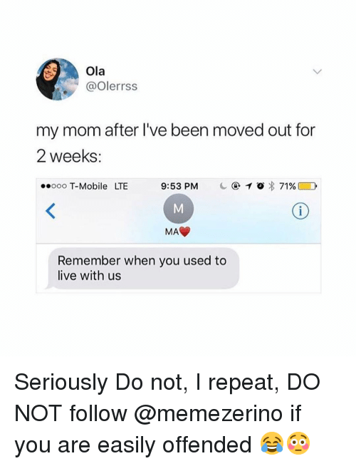 T-Mobile, Live, and Mobile: Ola  @olerrss  my mom after l've been moved out for  2 weeks:  ooo T-Mobile LTE  MAC  Remember when you used to  live with us Seriously Do not, I repeat, DO NOT follow @memezerino if you are easily offended 😂😳