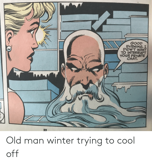 Cool Off: Old man winter trying to cool off