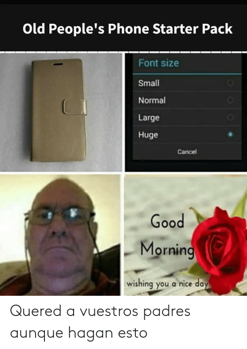 ooo: Old People's Phone Starter Pack  Font size  Small  Normal  Large  Huge  Cancel  Good  Morning  wishing you a nice day  OOO Quered a vuestros padres aunque hagan esto