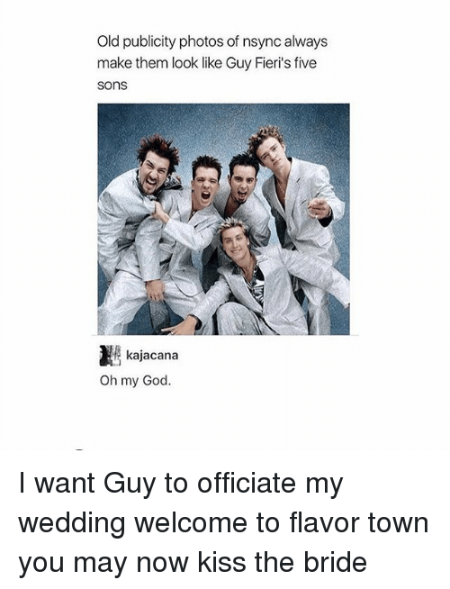 now kiss: Old publicity photos of nsync always  make them look like Guy Fieri's five  sons  kajacana  Oh my God. I want Guy to officiate my wedding welcome to flavor town you may now kiss the bride
