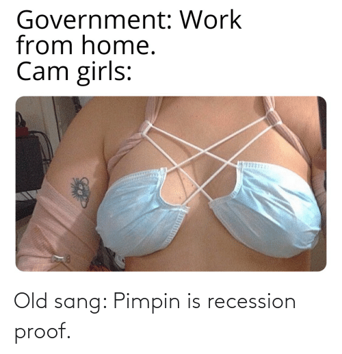 Sang: Old sang: Pimpin is recession proof.