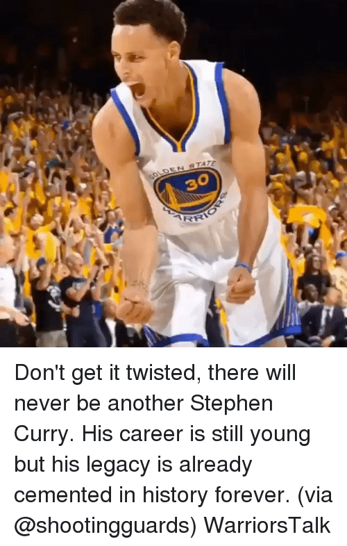 Basketball, Golden State Warriors, and Sports: OLDEN STATE  30 Don't get it twisted, there will never be another Stephen Curry. His career is still young but his legacy is already cemented in history forever. (via @shootingguards) WarriorsTalk