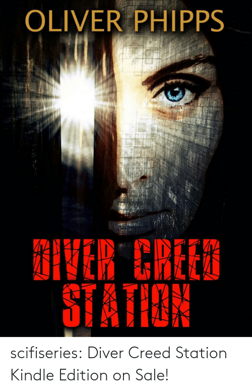 Www Amazon Com: OLIVER PHIPPS  DIVER CREED  STATION scifiseries: Diver Creed Station  Kindle Edition on Sale!