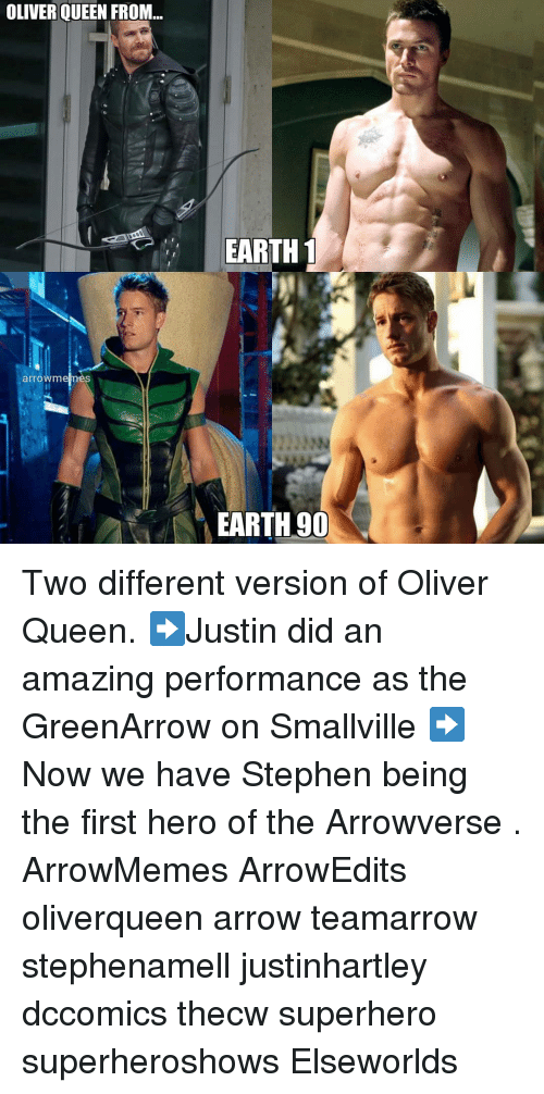 Arrow: OLIVER QUEEN FROM...  EARTH1  arrowm  EARTH 90 Two different version of Oliver Queen. ➡️Justin did an amazing performance as the GreenArrow on Smallville ➡️Now we have Stephen being the first hero of the Arrowverse . ArrowMemes ArrowEdits oliverqueen arrow teamarrow stephenamell justinhartley dccomics thecw superhero superheroshows Elseworlds