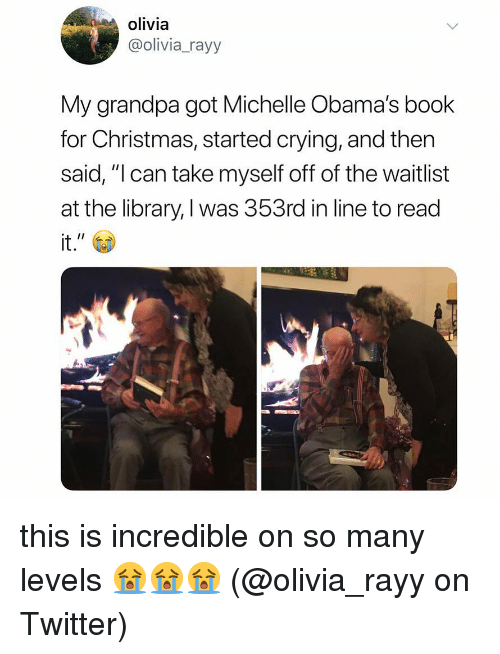 "Obamas: olivia  @olivia_rayy  My grandpa got Michelle Obama's book  for Christmas, started crying, and then  said, ""l can take myself off of the waitlist  at the library, I was 353rd in line to read  it. this is incredible on so many levels 😭😭😭 (@olivia_rayy on Twitter)"