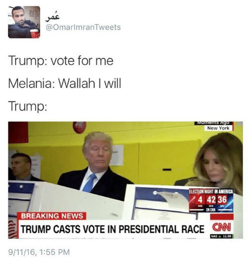 Trump Vote: OmarImranTweets  Trump: vote for me  Melania: Wallah l will  Trump  New York  ELECTIONNIGHTNAMERICA  4 42 36  ONCAN  BREAKING NEWS  TRUMP CASTS VOTE IN PRESIDENTIAL RACE  CNN  A 11.06  9/11/16, 1:55 PM