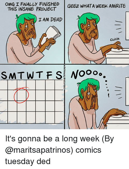 Click, Memes, and Comics: OME T FINALLY FINISHED GEEz WHATA WEEK AMRITE  THiS INSANE PROJECT  I AM DEAD  CLick  SAAT W T F SI No。。。。 It's gonna be a long week (By @maritsapatrinos) comics tuesday ded