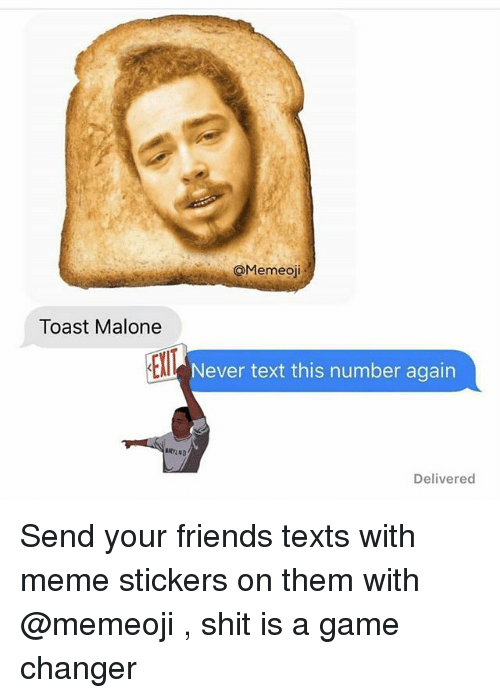 malone: OMemeoji  Toast Malone  Never text this number again  Delivered Send your friends texts with meme stickers on them with @memeoji , shit is a game changer