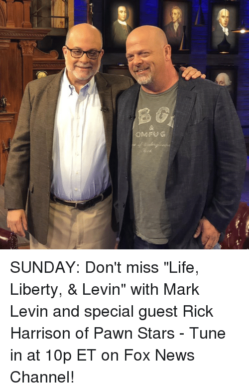 "pawn stars: OMFUG SUNDAY: Don't miss ""Life, Liberty, & Levin"" with Mark Levin and special guest Rick Harrison of Pawn Stars - Tune in at 10p ET on Fox News Channel!"
