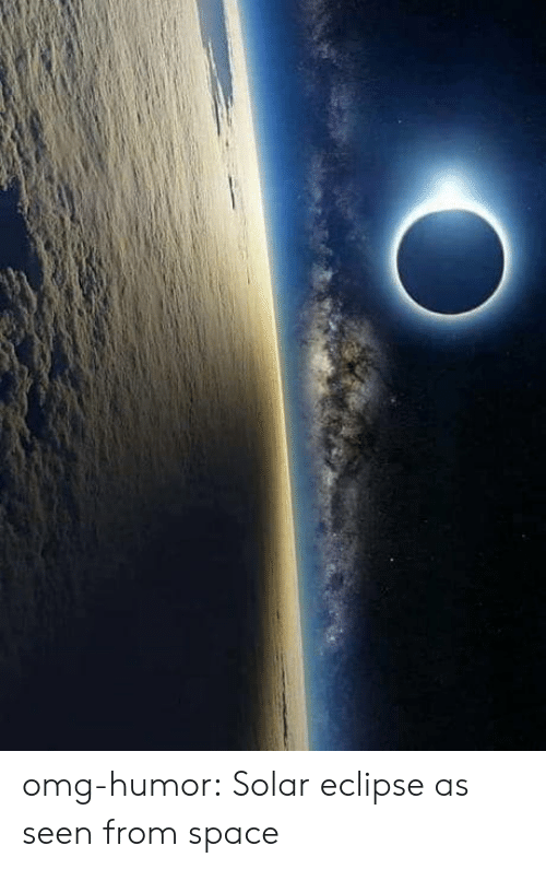 Omg, Tumblr, and Blog: omg-humor:  Solar eclipse as seen from space