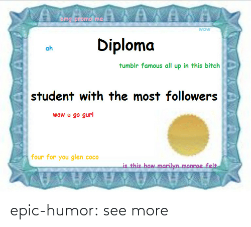glen coco: omg promol me  wow  Diploma  ah  tumblr famous all up in this bitch  student with the most followers  wow u go gurl  four for you glen coco  is this how marilyn monroe felt epic-humor:  see more