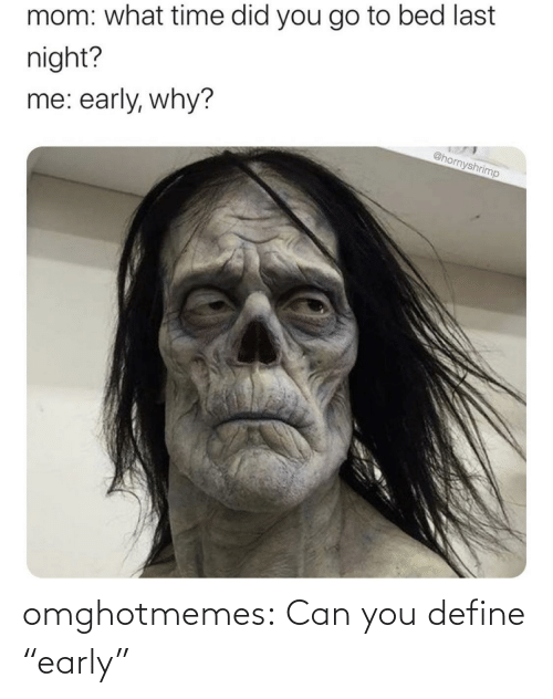 "Define: omghotmemes:  Can you define ""early"""
