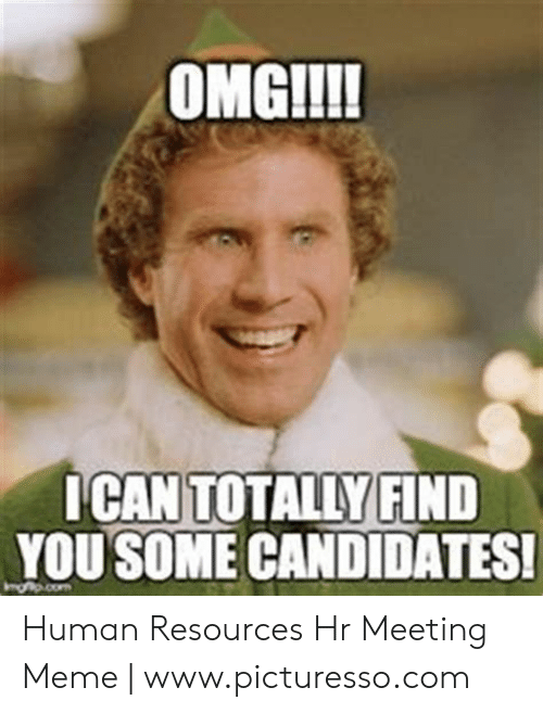 Meeting Meme: OMGI!!!  ICANTOTALLYFİND  YOU SOME CANDIDATES Human Resources Hr Meeting Meme   www.picturesso.com