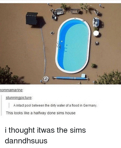 The Dirty: ommamarine  stunningpicture  A intact pool between the dirty water of a flood in Germany.  This looks like a halfway done sims house i thought itwas the sims danndhsuus