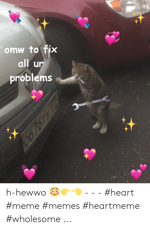 Wholesome Heart: omw to fix  all ur  problems  @wholesome. heart.memes  06 767y Lu h-hewwo 😳👉👈 - - - #heart #meme #memes #heartmeme #wholesome ...