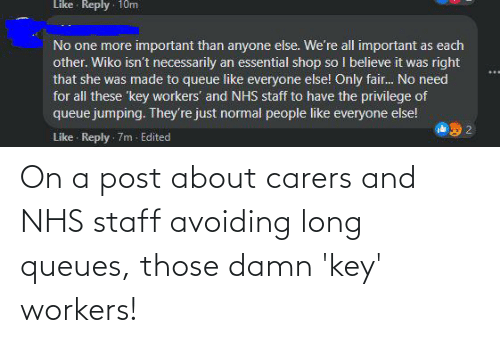 Workers: On a post about carers and NHS staff avoiding long queues, those damn 'key' workers!
