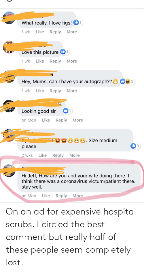 Scrubs: On an ad for expensive hospital scrubs. I circled the best comment but really half of these people seem completely lost.