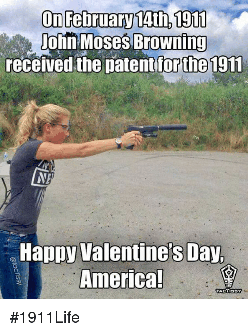 Memes, Moses, and 🤖: On February 14th,1911  John Moses Browning  received the patent for the 1911  NE  Happy Valentine's Day,  America!  TACTISSY #1911Life