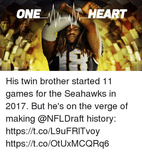 Memes, Games, and Heart: ON  HEART His twin brother started 11 games for the Seahawks in 2017.  But he's on the verge of making @NFLDraft history: https://t.co/L9uFRlTvoy https://t.co/OtUxMCQRq6