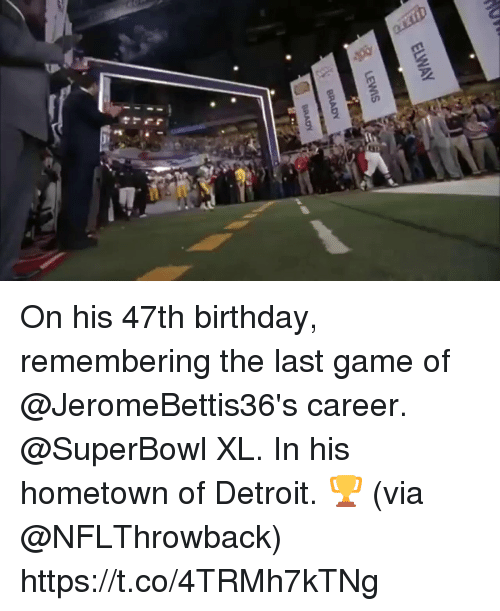 Birthday, Detroit, and Memes: On his 47th birthday, remembering the last game of @JeromeBettis36's career.  @SuperBowl XL.  In his hometown of Detroit. 🏆 (via @NFLThrowback) https://t.co/4TRMh7kTNg