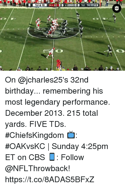 Birthday, Memes, and Cbs: On @jcharles25's 32nd birthday... remembering his most legendary performance.  December 2013. 215 total yards. FIVE TDs. #ChiefsKingdom  📺: #OAKvsKC   Sunday 4:25pm ET on CBS 📱: Follow @NFLThrowback! https://t.co/8ADAS5BFxZ