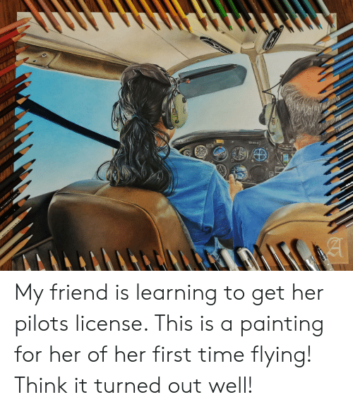 Time, Her, and Prism: ON  N7967C  RISM ACOL OR  SMACOL  PRISMA  PRISM  PRIS  PRIS  u My friend is learning to get her pilots license. This is a painting for her of her first time flying! Think it turned out well!