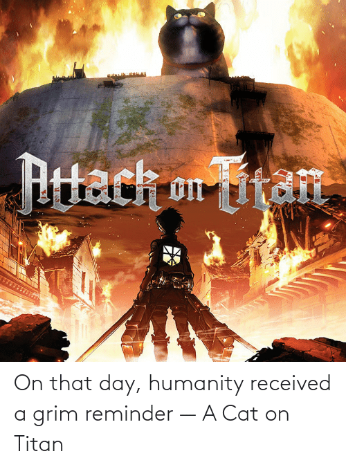 grim: On that day, humanity received a grim reminder — A Cat on Titan
