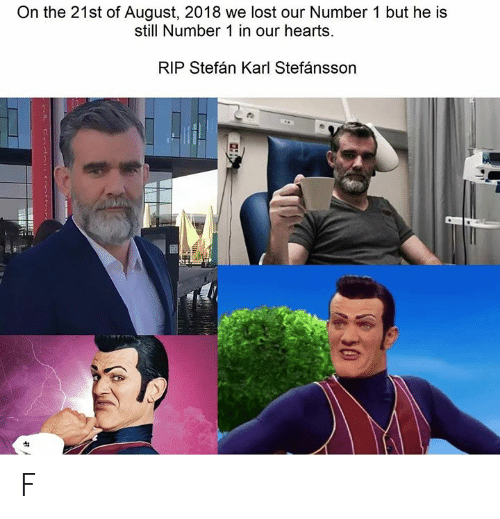 Memes, Lost, and Hearts: On the 21st of August, 2018 we lost our Number 1 but he is  still Number 1 in our hearts.  RIP Stefán Karl Stefánsson  30 F