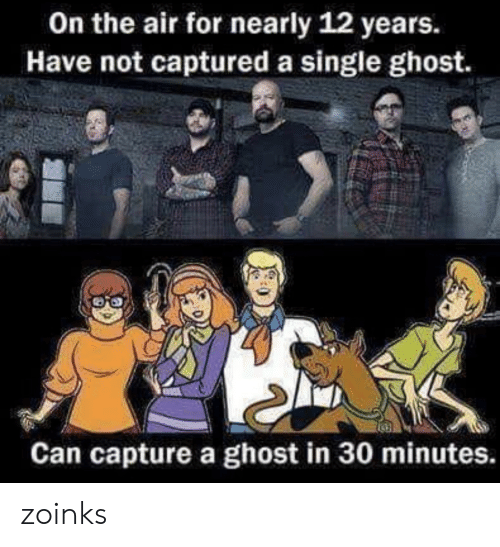 Nearly: On the air for nearly 12 years.  Have not captured a single ghost.  Can capture a ghost in 30 minutes. zoinks