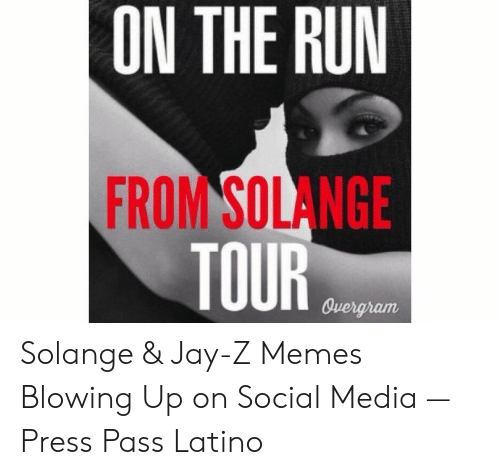 Jay Z Memes: ON THE RUM  FROM SOLANGE  TOUR  Qvergram Solange & Jay-Z Memes Blowing Up on Social Media — Press Pass Latino