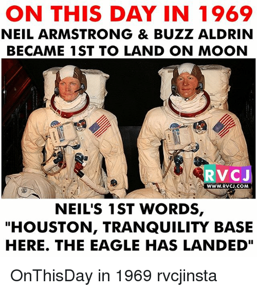"the eagle: ON THIS DAY IN 1969  NEIL ARMSTRONG & BUZZ ALDRIN  BECAME 1ST TO LAND ON MOON  RVCJ  WWW.RVCJ.COM  NEIL'S 1ST WORDS,  ""HOUSTON, TRANQUILITY BASE  HERE. THE EAGLE HAS LANDED"" OnThisDay in 1969 rvcjinsta"