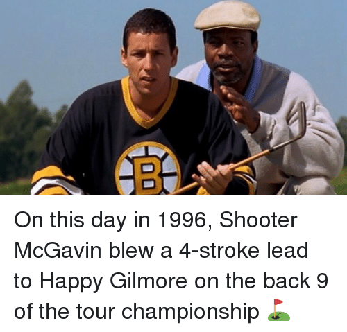 Memes, Happy, and Happy Gilmore: On this day in 1996, Shooter McGavin blew a 4-stroke lead to Happy Gilmore on the back 9 of the tour championship ⛳️