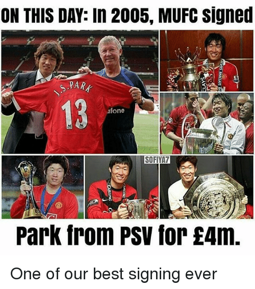 Fone: ON THIS DAY: In 2005, MUFC signed  PAR  13  fone  SOFIVA7  Park from PSV for £4m One of our best signing ever