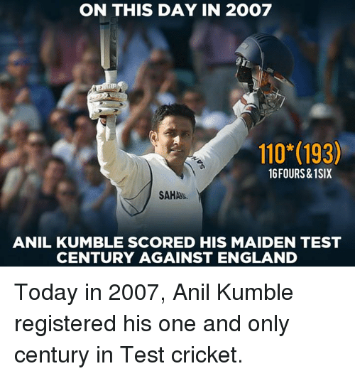 Testes: ON THIS DAY IN 2007  110*(193)  16FOURS&1SIX  SAHAS  ANIL KUMBLE SCORED HIS MAIDEN TEST  CENTURY AGAINST ENGLAND Today in 2007, Anil Kumble registered his one and only century in Test cricket.