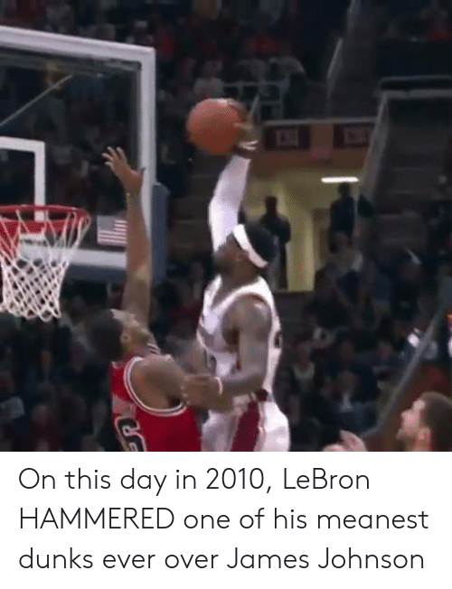 Lebron, James, and One: On this day in 2010, LeBron HAMMERED one of his meanest dunks ever over James Johnson