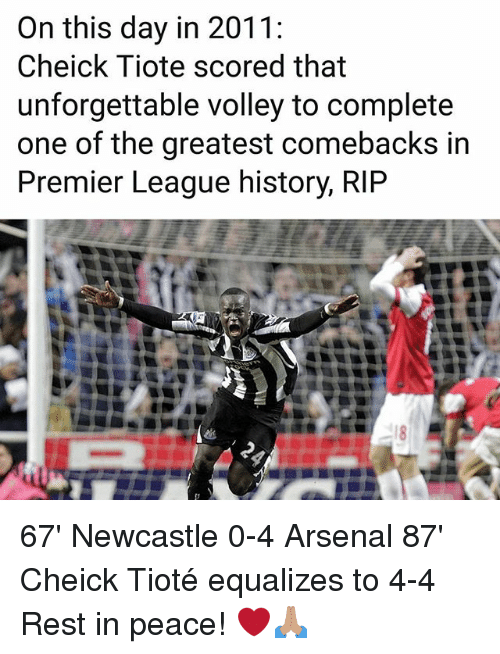 volley: On this day in 2011:  Cheick Tiote scored that  unforgettable volley to complete  one of the greatest comebacks in  Premier League history, RIP 67' Newcastle 0-4 Arsenal 87' Cheick Tioté equalizes to 4-4 Rest in peace! ❤🙏🏽