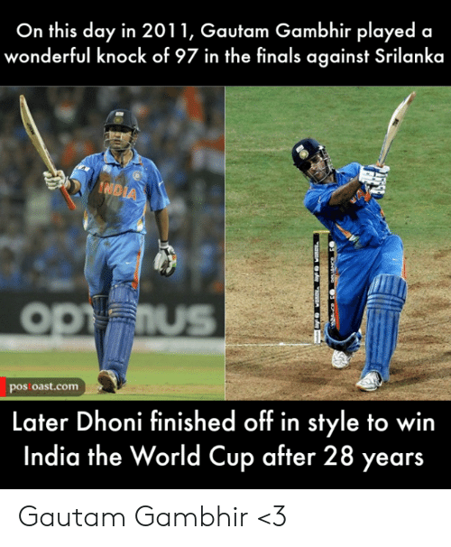 Finals, Memes, and World Cup: On this day in 2011, Gautam Gambhir played a  wonderful knock of 97 in the finals against Srilanka  IND  OPFIUS  pos oast.com  Later Dhoni finished off in style to win  India the World Cup after 28 years Gautam Gambhir <3