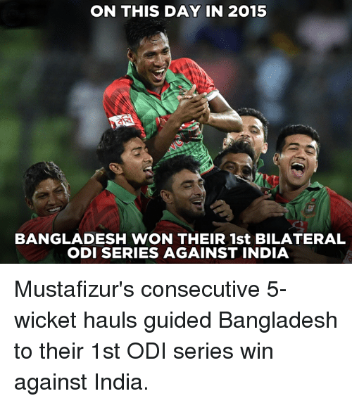 wicket: ON THIS DAY IN 2015  BANGLADESH WON THEIR 1st BILATERAL  ODI SERIES AGAINST INDIA Mustafizur's consecutive 5-wicket hauls guided Bangladesh to their 1st ODI series win against India.