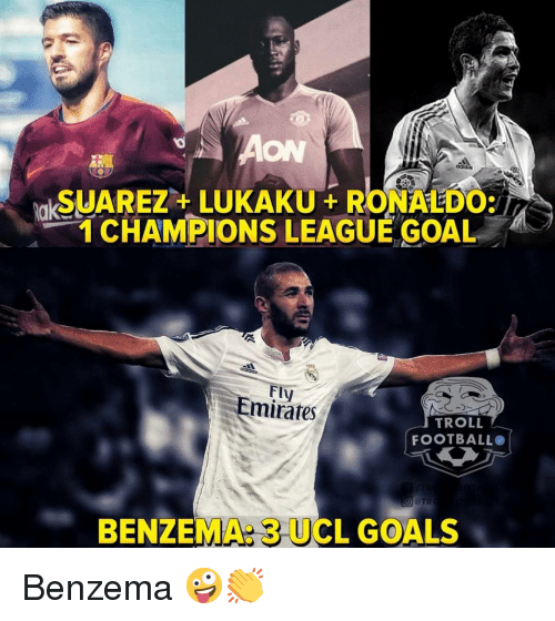 Football, Goals, and Memes: ON  zt  SUAREZ+LUKAKURONALDO:  1 CHAMPIONS LEAGUE GOAL  Fly  mirates  TROLL  FOOTBALL  BENZEMA: 3 UCL GOALS Benzema 🤪👏